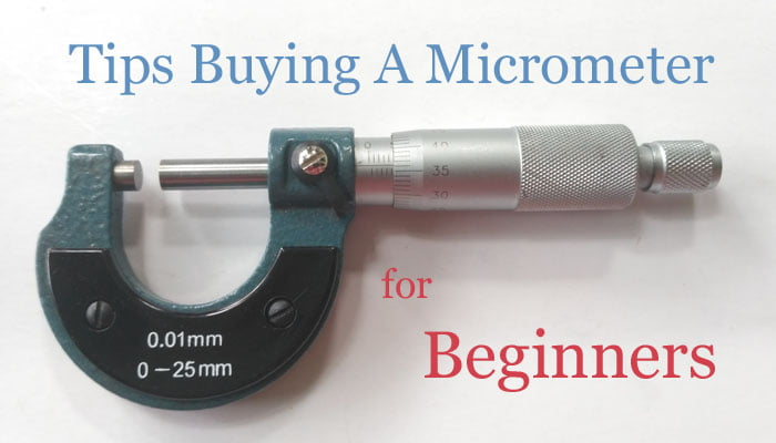 Tips Buying A Micrometer for Beginners